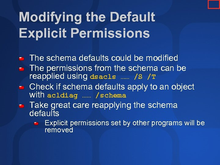 Modifying the Default Explicit Permissions The schema defaults could be modified The permissions from