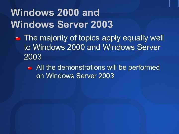 Windows 2000 and Windows Server 2003 The majority of topics apply equally well to