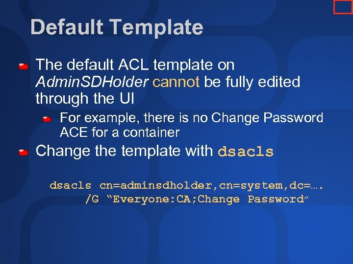 Default Template The default ACL template on Admin. SDHolder cannot be fully edited through
