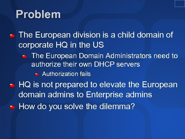 Problem The European division is a child domain of corporate HQ in the US