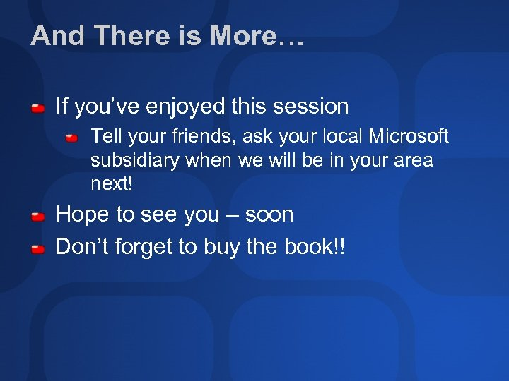 And There is More… If you've enjoyed this session Tell your friends, ask your