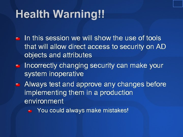 Health Warning!! In this session we will show the use of tools that will
