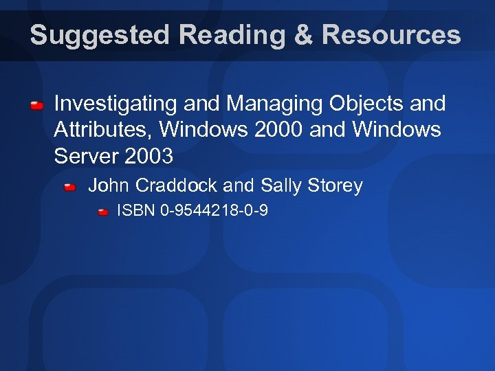 Suggested Reading & Resources Investigating and Managing Objects and Attributes, Windows 2000 and Windows