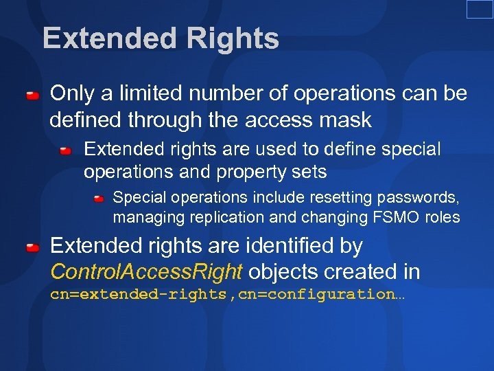 Extended Rights Only a limited number of operations can be defined through the access