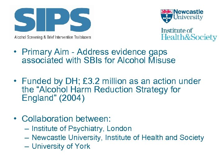 • Primary Aim - Address evidence gaps associated with SBIs for Alcohol Misuse