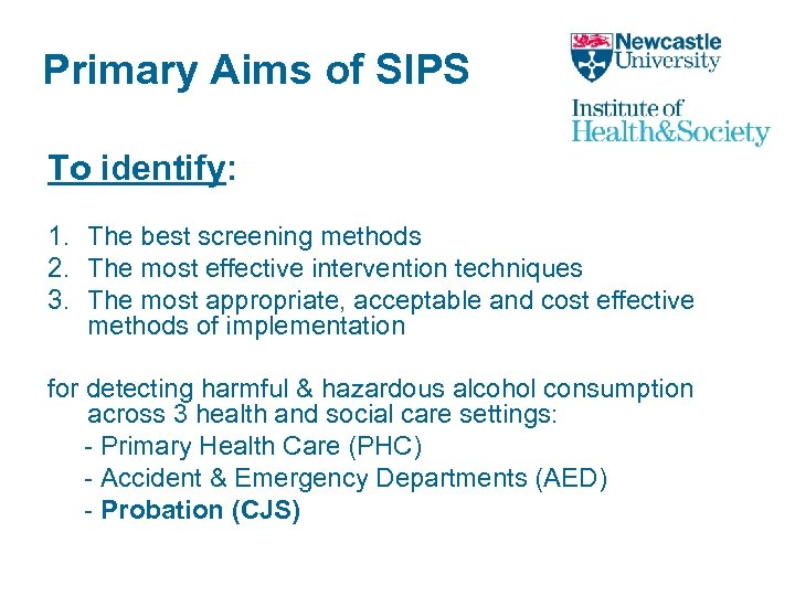 Primary Aims of SIPS To identify: 1. The best screening methods 2. The most