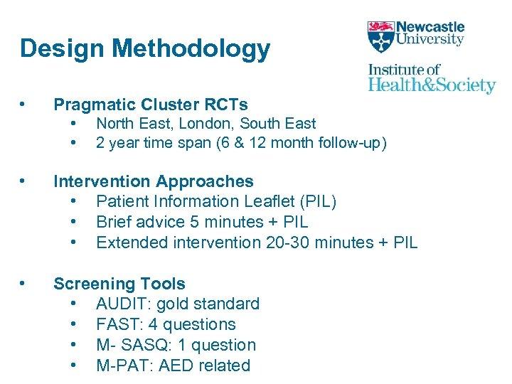 Design Methodology • Pragmatic Cluster RCTs • • North East, London, South East 2