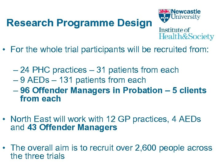 Research Programme Design • For the whole trial participants will be recruited from: –