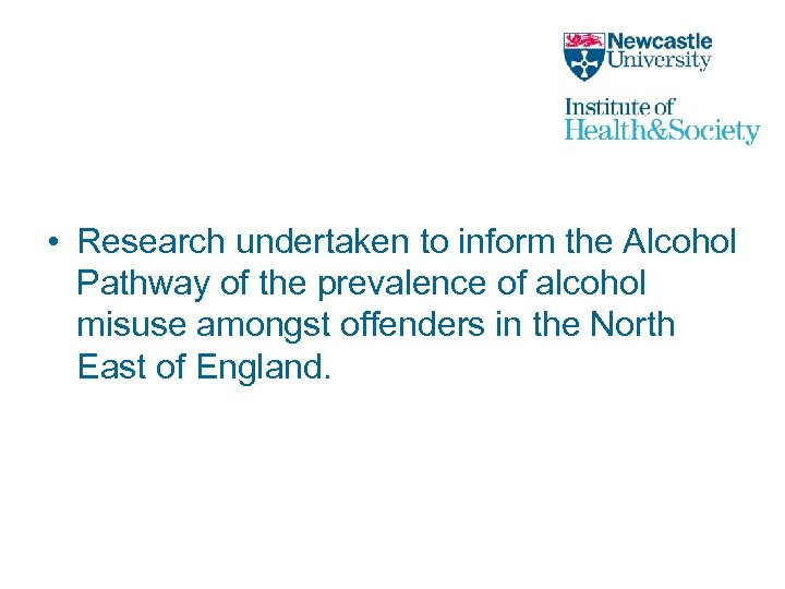 • Research undertaken to inform the Alcohol Pathway of the prevalence of alcohol