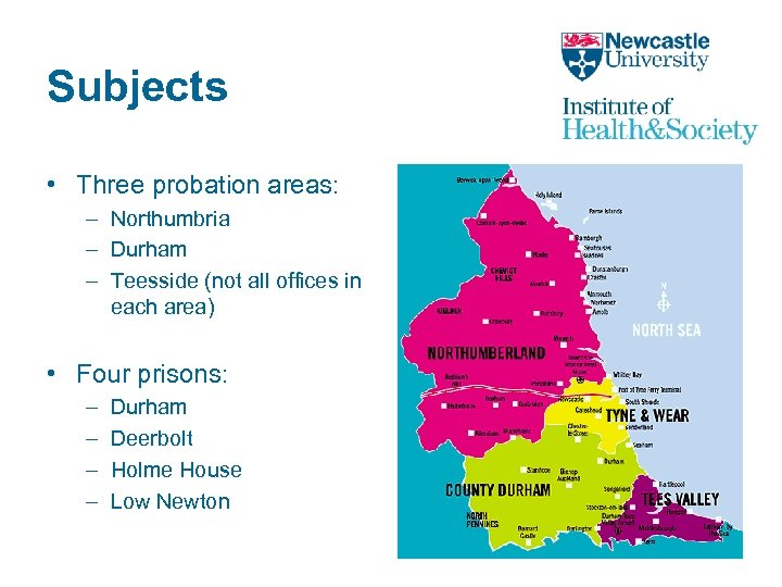 Subjects • Three probation areas: – Northumbria – Durham – Teesside (not all offices