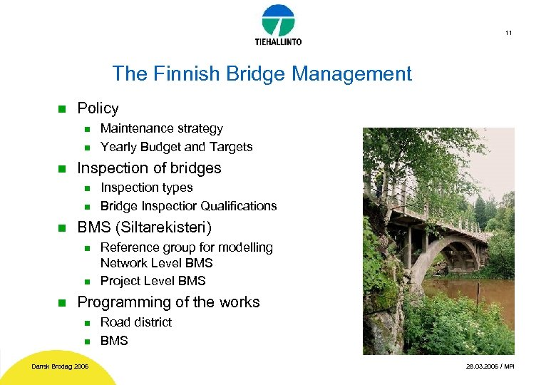 11 The Finnish Bridge Management n Policy n n n Inspection of bridges n