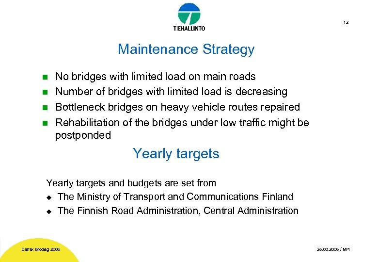12 Maintenance Strategy No bridges with limited load on main roads n Number of