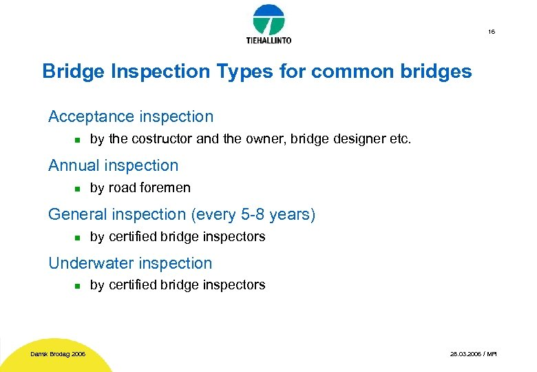 16 Bridge Inspection Types for common bridges Acceptance inspection n by the costructor and