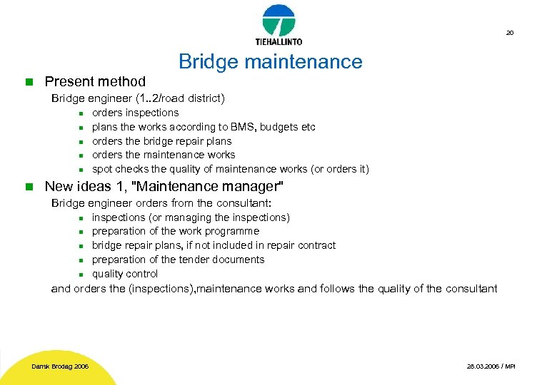 20 Bridge maintenance n Present method Bridge engineer (1. . 2/road district) n n