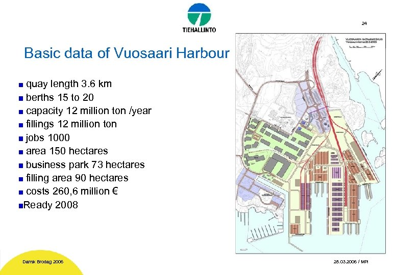 24 Basic data of Vuosaari Harbour quay length 3. 6 km berths 15 to