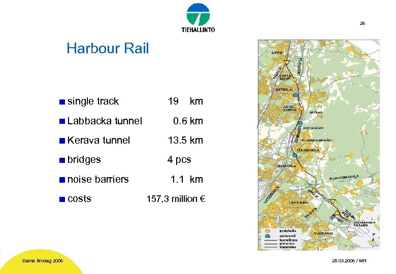 26 Harbour Rail single track Labbacka tunnel 19 km 0. 6 km Kerava tunnel