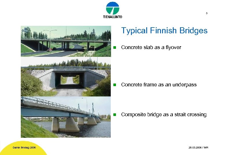 3 Typical Finnish Bridges n n Concrete frame as an underpass n Dansk Brodag