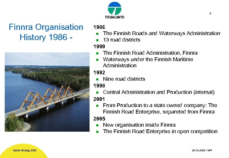 8 Finnra Organisation History 1986 - Dansk Brodag 2006 1986 n The Finnish Roads
