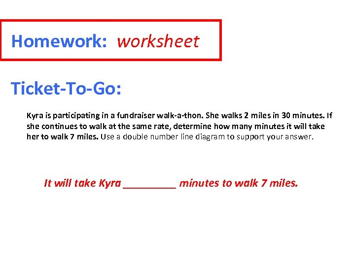 Homework: worksheet Ticket-To-Go: Kyra is participating in a fundraiser walk-a-thon. She walks 2 miles