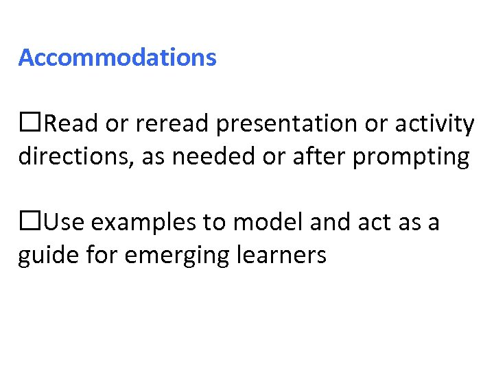 Accommodations Read or reread presentation or activity directions, as needed or after prompting Use