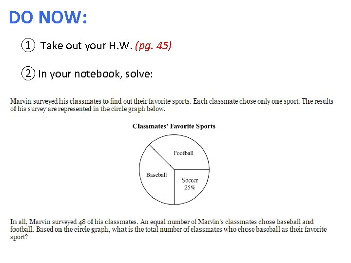 DO NOW: ① Take out your H. W. (pg. 45) ② In your notebook,