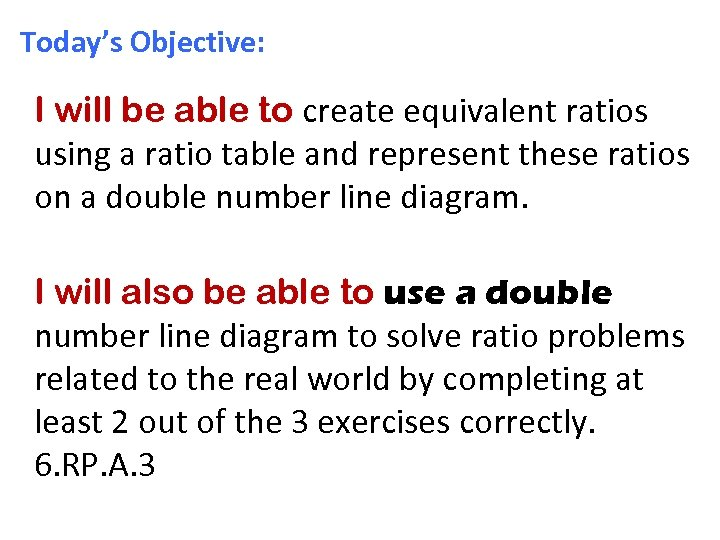 Today's Objective: I will be able to create equivalent ratios using a ratio table