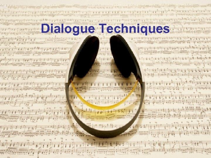 Dialogue Techniques