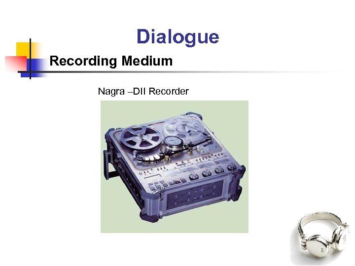 Dialogue Recording Medium Nagra –DII Recorder