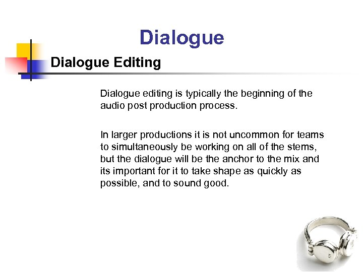 Dialogue Editing Dialogue editing is typically the beginning of the audio post production process.