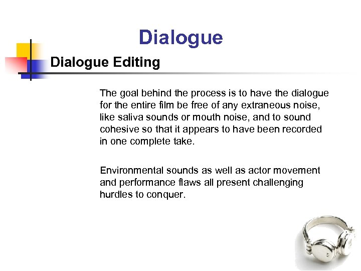 Dialogue Editing The goal behind the process is to have the dialogue for the