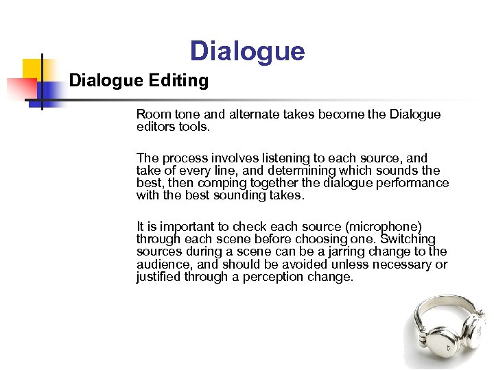 Dialogue Editing Room tone and alternate takes become the Dialogue editors tools. The process