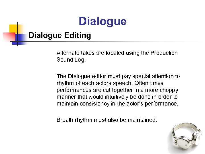 Dialogue Editing Alternate takes are located using the Production Sound Log. The Dialogue editor