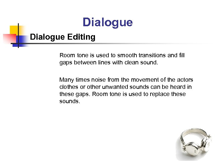 Dialogue Editing Room tone is used to smooth transitions and fill gaps between lines