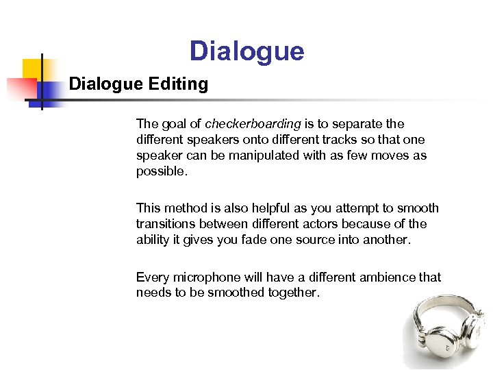 Dialogue Editing The goal of checkerboarding is to separate the different speakers onto different