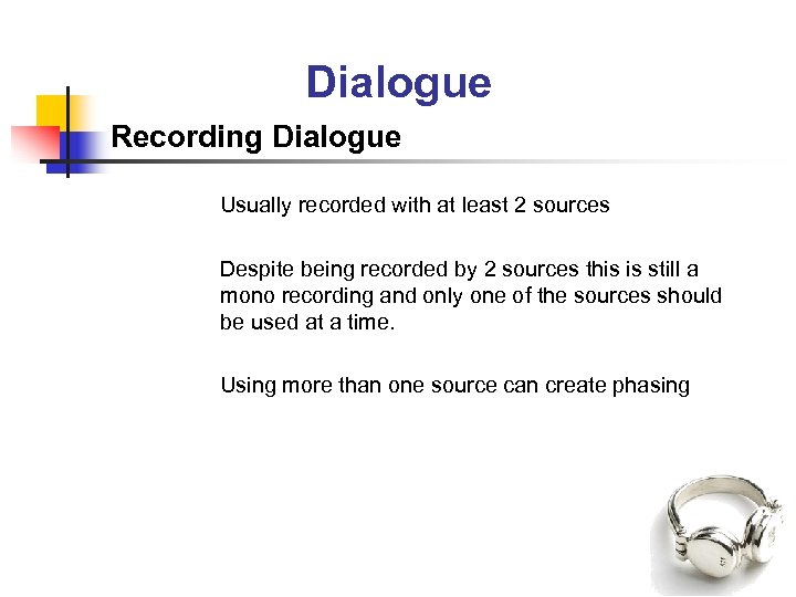 Dialogue Recording Dialogue Usually recorded with at least 2 sources Despite being recorded by