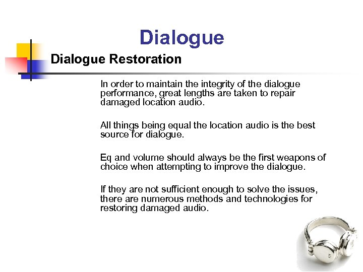 Dialogue Restoration In order to maintain the integrity of the dialogue performance, great lengths