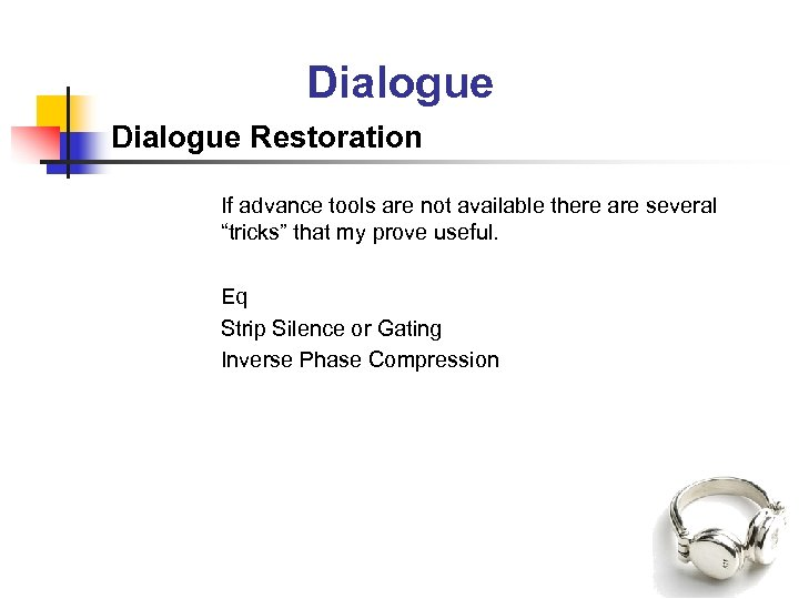 """Dialogue Restoration If advance tools are not available there are several """"tricks"""" that my"""