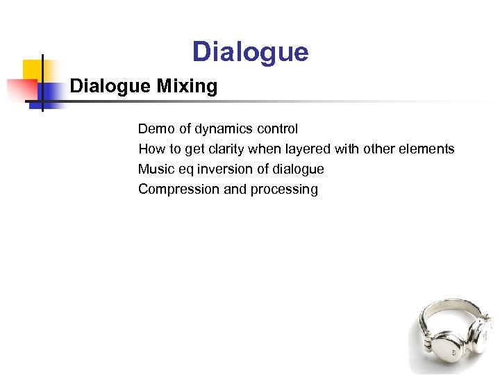 Dialogue Mixing Demo of dynamics control How to get clarity when layered with other