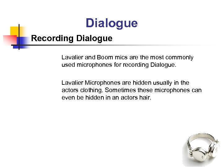 Dialogue Recording Dialogue Lavalier and Boom mics are the most commonly used microphones for