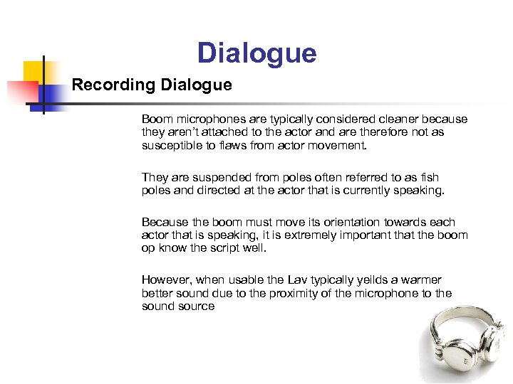 Dialogue Recording Dialogue Boom microphones are typically considered cleaner because they aren't attached to