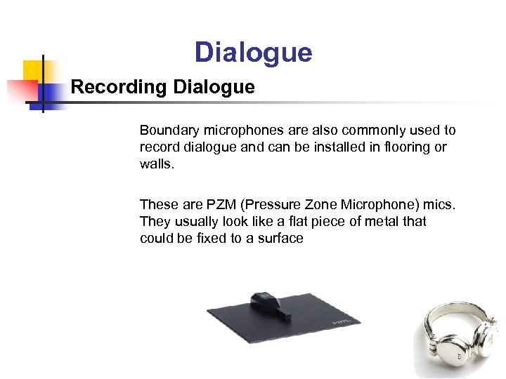 Dialogue Recording Dialogue Boundary microphones are also commonly used to record dialogue and can