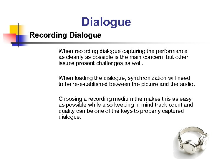 Dialogue Recording Dialogue When recording dialogue capturing the performance as cleanly as possible is
