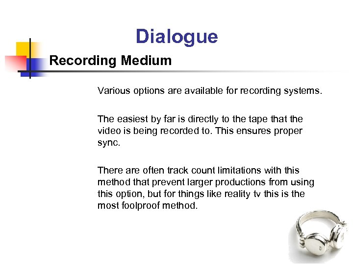 Dialogue Recording Medium Various options are available for recording systems. The easiest by far