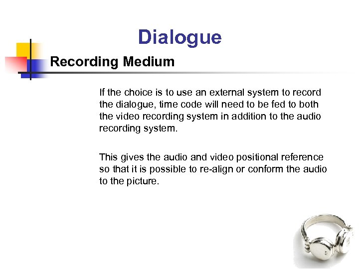 Dialogue Recording Medium If the choice is to use an external system to record