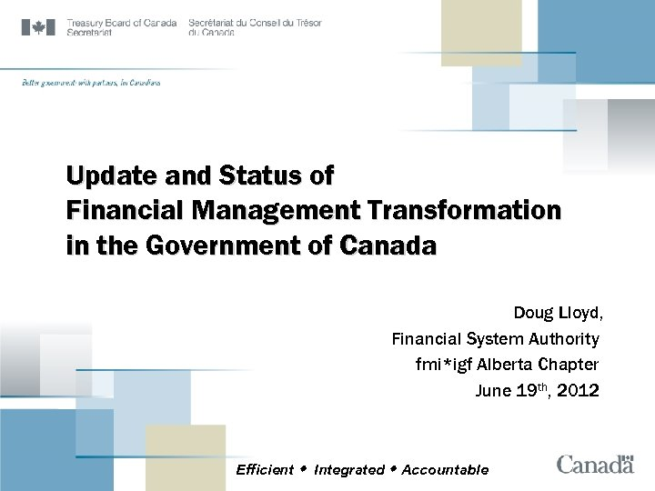Update and Status of Financial Management Transformation in the Government of Canada Doug Lloyd,