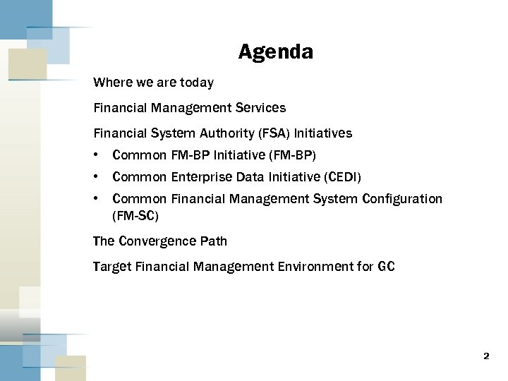 Agenda Where we are today Financial Management Services Financial System Authority (FSA) Initiatives •
