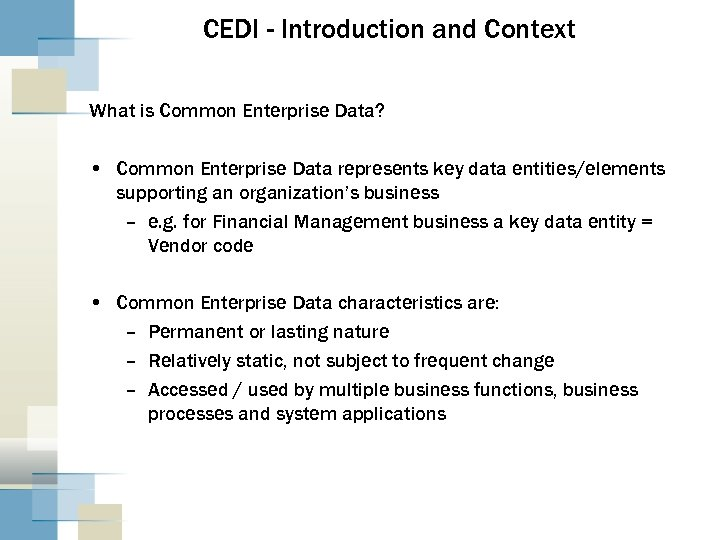 CEDI - Introduction and Context What is Common Enterprise Data? • Common Enterprise Data
