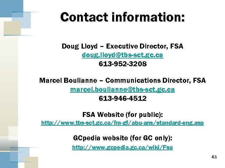 Contact information: Doug Lloyd – Executive Director, FSA doug. lloyd@tbs-sct. gc. ca 613 -952