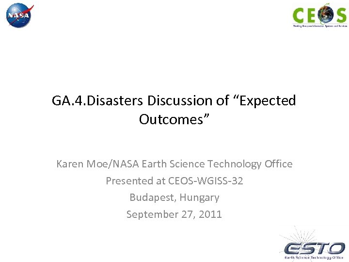 """GA. 4. Disasters Discussion of """"Expected Outcomes"""" Karen Moe/NASA Earth Science Technology Office Presented"""