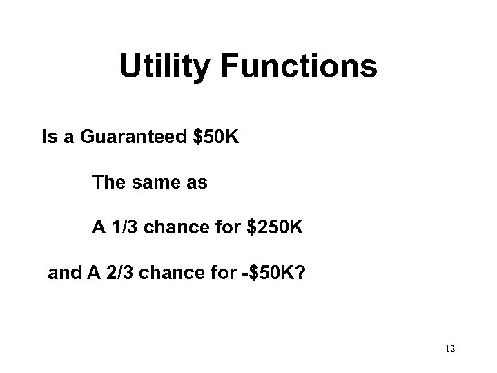 Utility Functions Is a Guaranteed $50 K The same as A 1/3 chance for